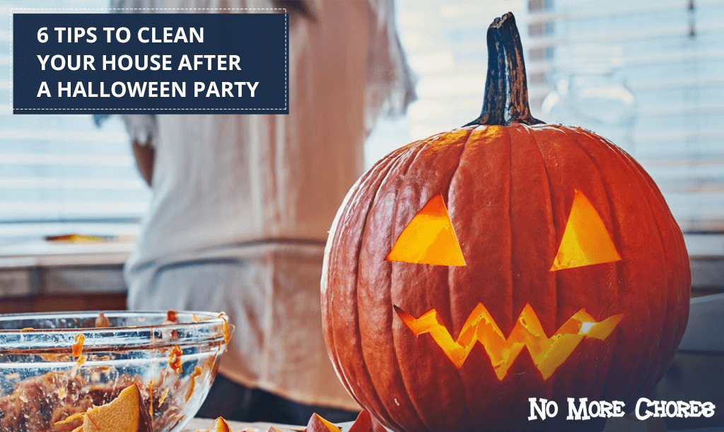 6 Tips to Clean Your House After a Halloween Party - No More Chores