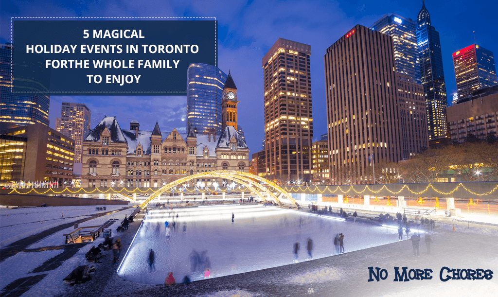 5 Magical Holiday Events in Toronto for the Whole Family to Enjoy - No More Chores