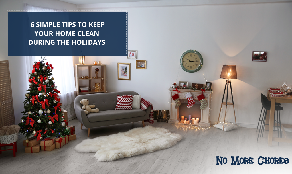 6 Simple Tips To Keep Your Home Clean During The Holidays