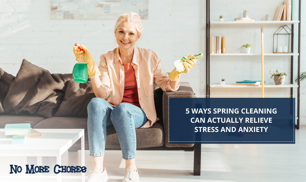 No More Chores - 5 Ways Spring Cleaning Can Actually Relieve Stress and Anxiety